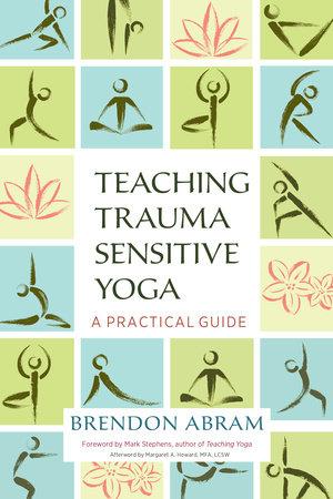 Teaching Trauma-Sensitive Yoga by Brendon Abram