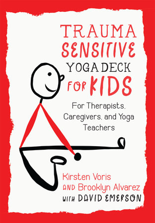 Trauma-Sensitive Yoga Deck for Kids by KIRSTEN VORIS, Brooklyn Alvarez and David Emerson