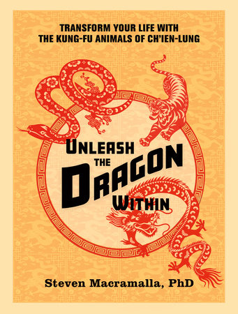 Unleash the Dragon Within by Steven Macramalla, Ph.D.