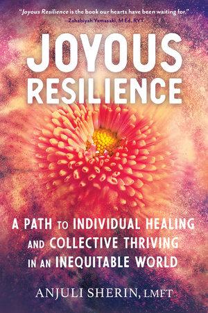 Joyous Resilience by Anjuli Sherin