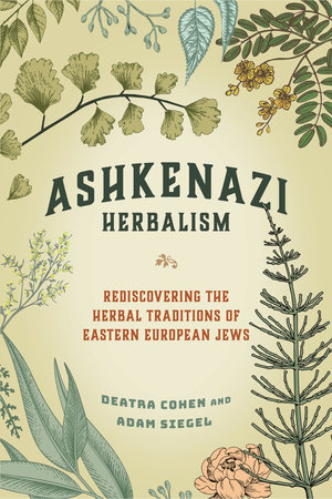 Ashkenazi Herbalism by Deatra Cohen and Adam Siegel