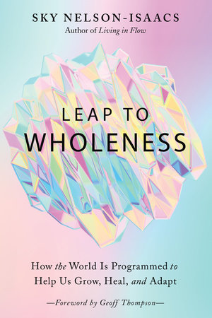 Leap to Wholeness by Sky Nelson-Isaacs