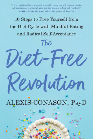 The Diet-Free Revolution by Alexis Conason, Psy.D.