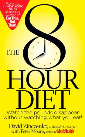 The 8-Hour Diet by David Zinczenko and Peter Moore