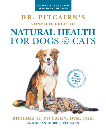 Dr. Pitcairn's Complete Guide to Natural Health for Dogs & Cats by Richard H. Pitcairn and Susan Hubble Pitcairn