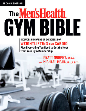 The Men's Health Gym Bible (2nd edition) by Myatt Murphy and Michael Mejia