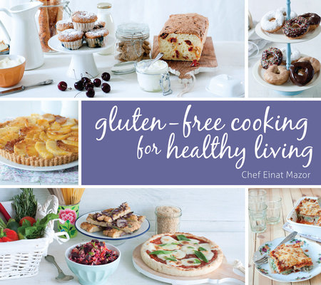 Gluten-Free Cooking for Healthy Living by Chef Einat Mazor