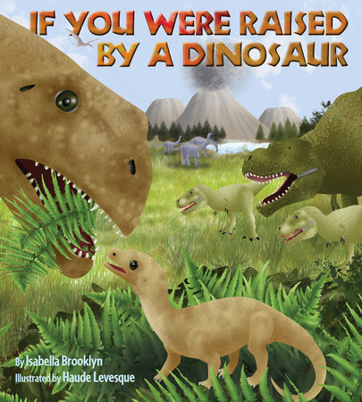 If You Were Raised by a Dinosaur by Isabella Brooklyn