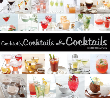 Cocktails, Cocktails & More Cocktails! by Kester Thompson