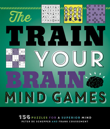 The Train Your Brain Mind Games by Peter De Schepper and Frank Coussement