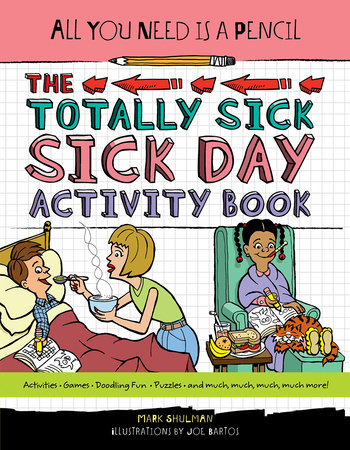 All You Need Is a Pencil: The Totally Sick Sick-Day Activity Book by Mark Shulman