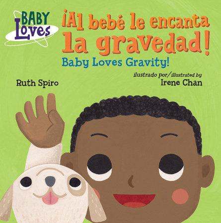 ¡Al bebé le encanta la gravedad! / Baby Loves Gravity! by Ruth Spiro