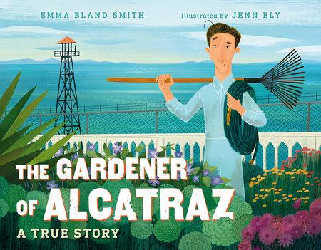 The Gardener of Alcatraz by Emma Bland Smith