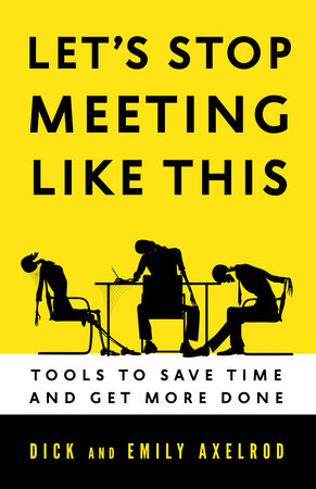 Let's Stop Meeting Like This by Dick Axelrod and Emily Axelrod
