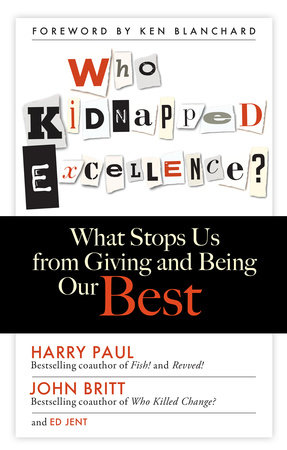 Who Kidnapped Excellence? by Harry Paul, John Britt and Ed Jent