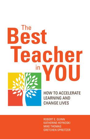 The Best Teacher in You by Robert Quinn, Kate Heynoski, Michael Thomas and Gretchen Spreitzer