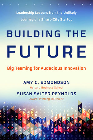 Building the Future by Amy Edmondson and Susan Salter Reynolds