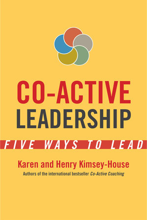 Co-Active Leadership by Karen Kimsey-House and Henry Kimsey-House