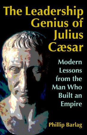 The Leadership Genius of Julius Caesar