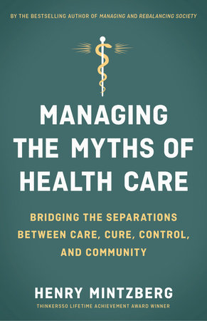 Managing the Myths of Health Care by Henry Mintzberg