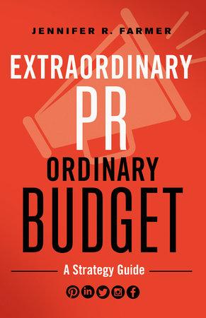 Extraordinary PR, Ordinary Budget by Jennifer R. Farmer