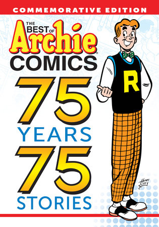 The Best of Archie Comics: 75 Years, 75 Stories by Archie Superstars