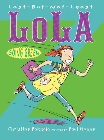 Last-But-Not-Least Lola Going Green by Christine Pakkala; Illustrated by Paul Hoppe