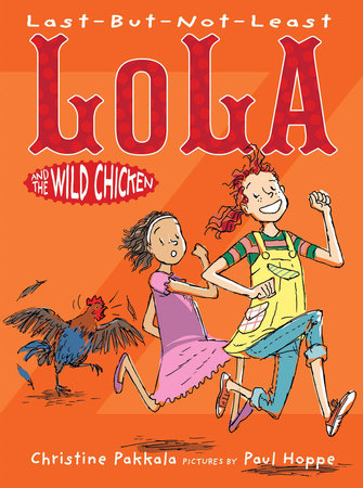 Last-But-Not-Least Lola and the Wild Chicken by Christine Pakkala