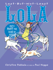 Last-But-Not-Least Lola and a Knot the Size of Texas
