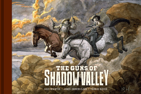 The Guns of Shadow Valley by Dave Wachter and James Andrew Clark