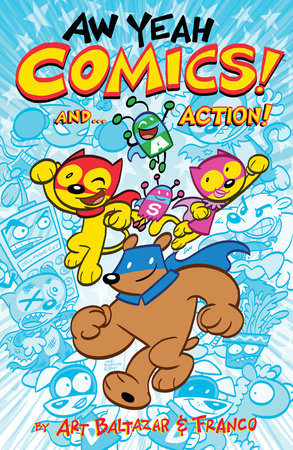 Aw Yeah Comics! And... Action! V 1 by Art Baltazar