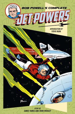 Bob Powell's Complete Jet Powers by Bob Powell