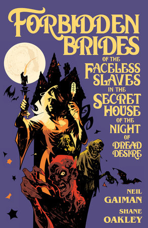 Neil Gaiman's Forbidden Brides of the Faceless Slaves in the Secret House of the Night of Dread Desire by Neil Gaiman