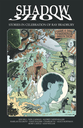 Shadow Show: Stories In Celebration of Ray Bradbury by Joe Hill, Mort Castle, Sam Weller and Charles Yu