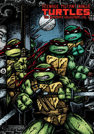 Teenage Mutant Ninja Turtles: The Ultimate Collection Volume 6 by Kevin Eastman and Peter Laird