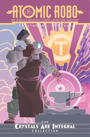 Atomic Robo: The Crystals Are Integral Collection by Brian Clevinger