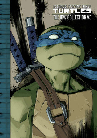Teenage Mutant Ninja Turtles: The IDW Collection Volume 3 by Kevin Eastman, Tom Waltz and Brian Lynch