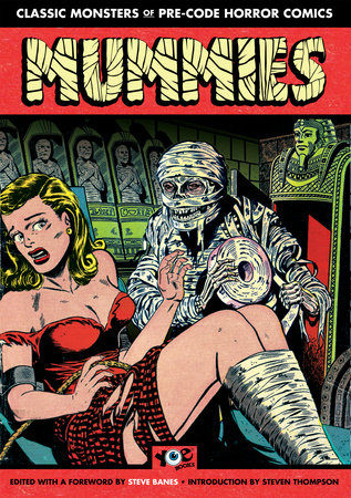 Mummies!: Classic Monsters of Pre-Code Horror Comics by