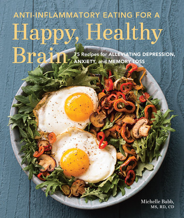 Anti-Inflammatory Eating for a Happy, Healthy Brain by Michelle Babb