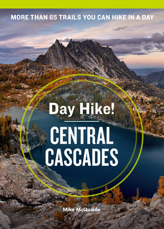 Day Hike! Central Cascades, 4th Edition by Mike McQuaide