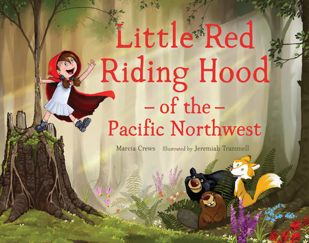 Little Red Riding Hood of the Pacific Northwest by Marcia Crews