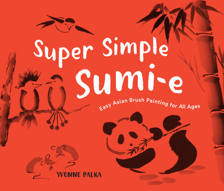 Super Simple Sumi-e by Yvonne Palka