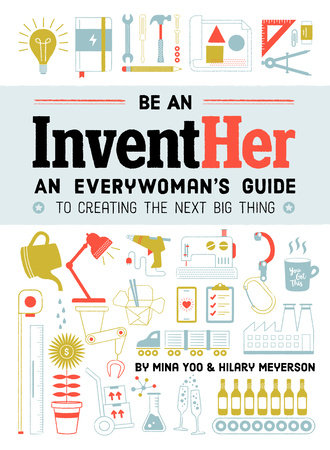 Be an InventHer by Mina Yoo and Hilary Meyerson