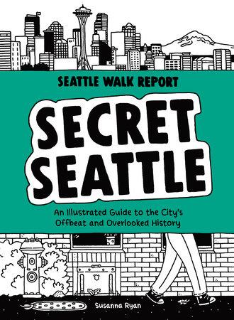 Secret Seattle (Seattle Walk Report) by Susanna Ryan