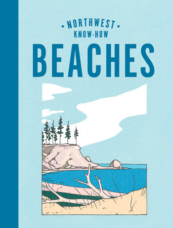 Northwest Know-How: Beaches by Rena Priest
