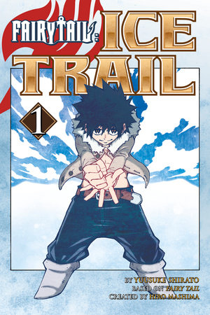 FAIRY TAIL Ice Trail 1 by Hiro Mashima
