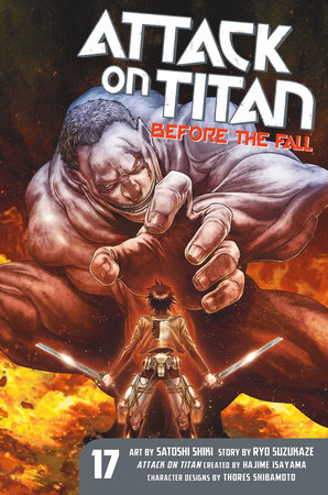 Attack on Titan: Before the Fall 17 by Original concept by Hajime Isayama; Story by Ryo Suzukaze; Art by Satoshi Shiki
