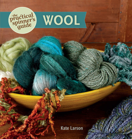 The Practical Spinner's Guide - Wool by Kate Larson