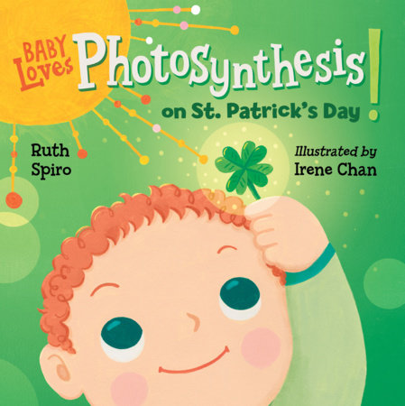 Baby Loves Photosynthesis on St. Patrick's Day! by Ruth Spiro