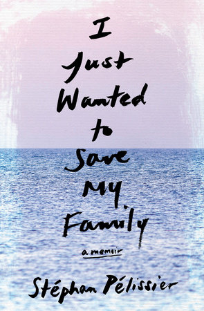 I Just Wanted to Save My Family by Stéphan Pélissier